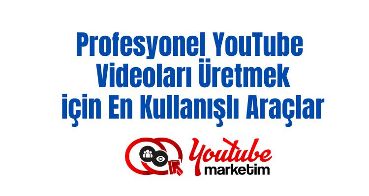 Profesyonel YouTube Videoları Kullanmak için En Kullanışlı Araçlar